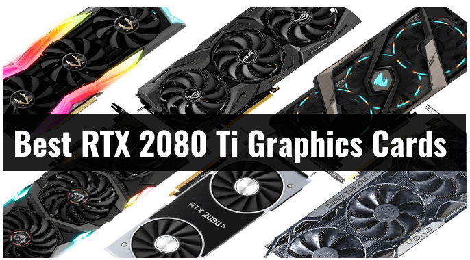The Best RTX 2080 Ti Graphics Cards 2021 Reviews & Buying Guide