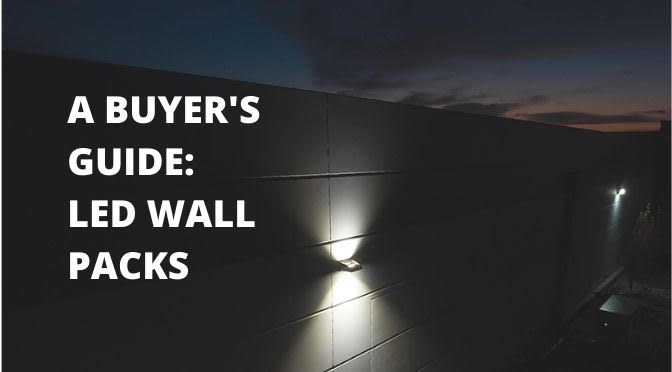 A Buyer's Guide: How to Choose an LED Wall Pack