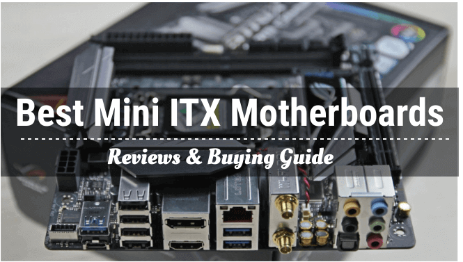 The 9 Best Mini ITX Motherboards 2021 Reviews & Buying Guide