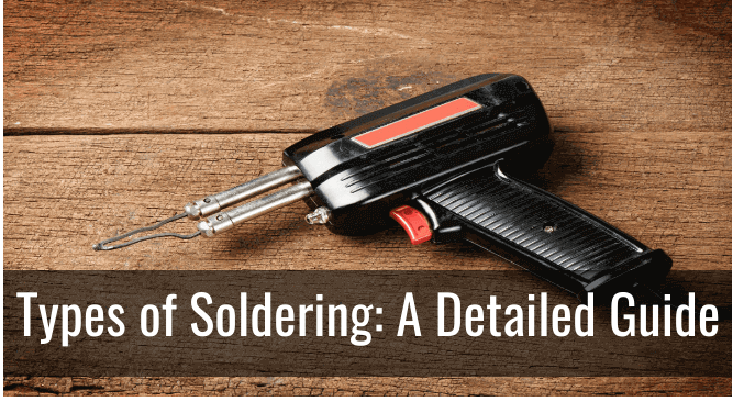 Types of Soldering: A Detailed Guide