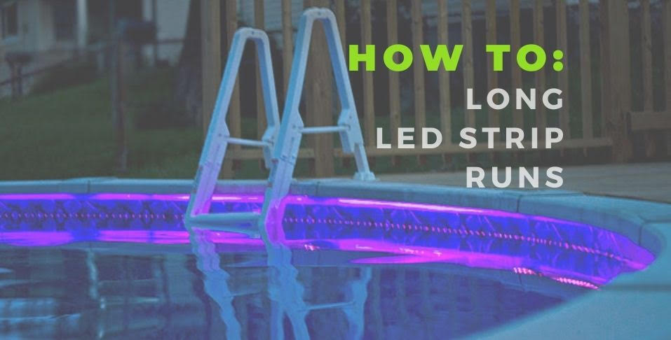 How To Install Long LED Strip Runs for Pools & More