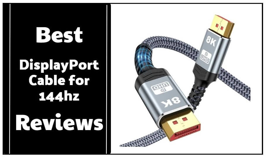 Best DisplayPort Cable for 144hz Reviews & Buying Guide