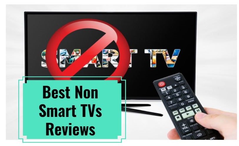 Best Non Smart TVs Reviews & Buying Guide