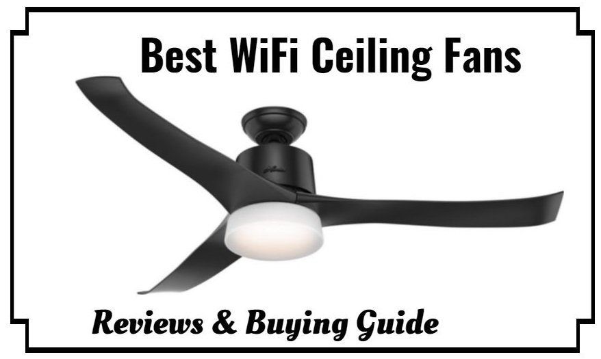 The 10 Best WiFi Ceiling Fan Reviews & Buying Guide