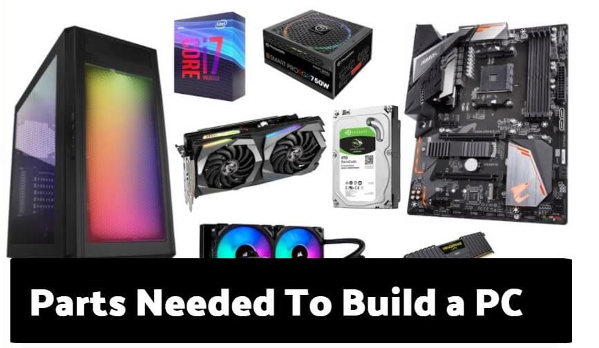 Parts Needed To Build a PC: The Complete Guide
