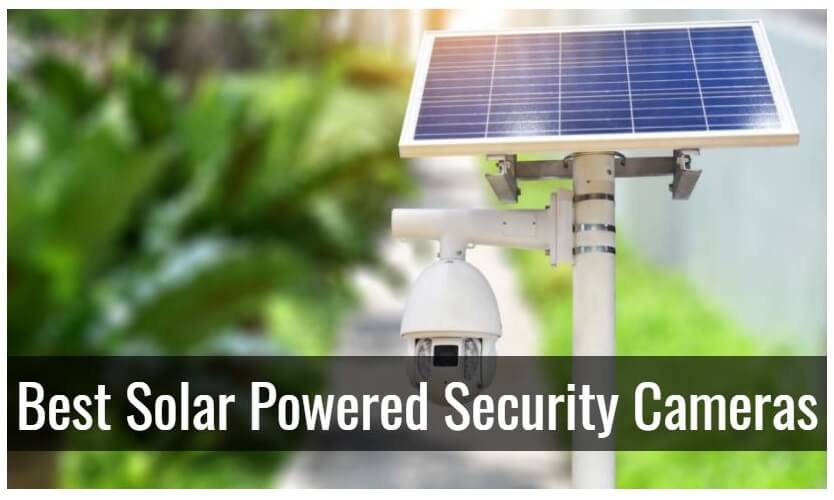 10 Best Solar Powered Security Cameras Reviews in 2021