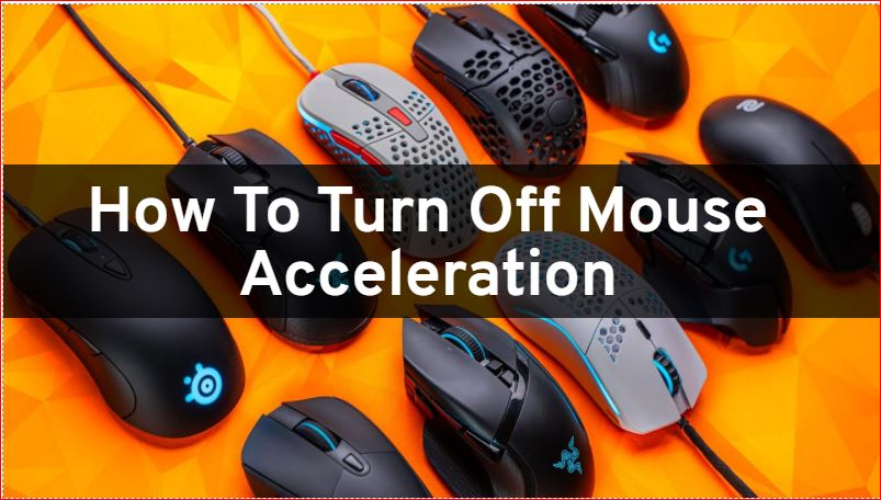 Mouse Acceleration Windows 10 (How To Turn Off Mouse Acceleration, Everywhere)