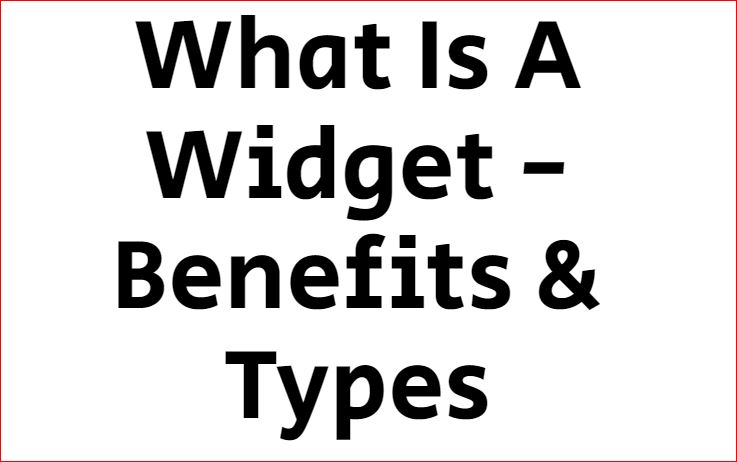 What Is A Widget – Benefits & Types